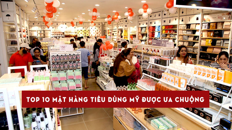 top-10-mat-hang-tieu-dung-my-duoc-ua-chuong-tai-viet-nam-9