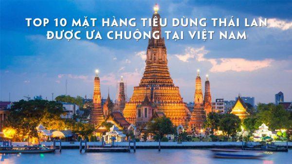 top-10-mat-hang-tieu-dung-thai-lan-duoc-ua-chuong-tai-viet-nam